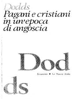 Pagani e cristiani in un'epoca di angoscia. Aspetti dell'esperienza religiosa da Marco Aurelio a Costantino