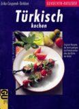 Türkisch kochen Original-Rezepte, die leicht gelingen ; und Interessantes über die Küche der