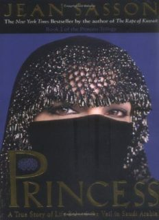 Princess- A True Story of Life Behind the Veil in Saudi Arabia