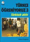 Türkçe Öğreniyoruz 3 - Türkisch Aktiv 3