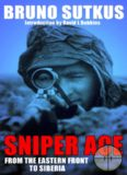 Sniper ace : from the eastern front to Siberia : the autobiography of a Wehrmacht sniper