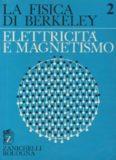 La fisica di Berkeley. Elettricità e magnestismo
