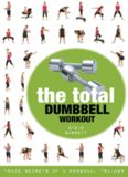 The total dumbbell workout : trade secrets of a personal trainer