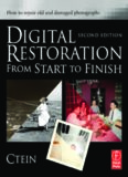 Digital Restoration from Start to Finish, Second Edition: How to repair old and damaged photographs