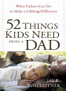 52 Things Kids Need from a Dad. What Fathers Can Do to Make a Lifelong Difference