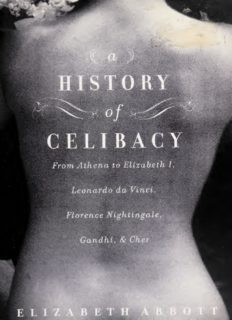 A History of Celibacy: From Athena to Elizabeth I, Leonardo da Vinci, Florence Nightingale, Gandhi, and Cher