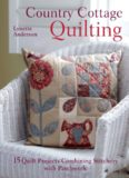 Country cottage quilting : 15 quilt projects combining stitchery with patchwork