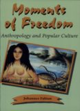 Moments of Freedom: Anthropology and Popular Culture (Page-Barbour Lectures)