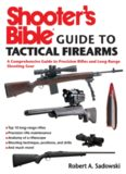 Shooter's bible guide to tactical firearms : a comprehensive guide to precision rifles and long-range shooting gear