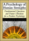 A Psychology of Human Strengths: Fundamental Questions and Future Directions for a Positive