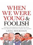 When we were young & foolish : a memoir of my misguided youth with Tony Abbott, Bob Carr, Malcolm Turnbull, Kevin Rudd & other reprobates