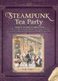 Steampunk Tea Party: Cakes & Toffees to Jams & Teas - 30 Neo-Victorian Steampunk Recipes from Far-Flung Galaxies, Underwater Worlds & Airborne Excursions