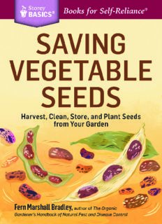 Saving Vegetable Seeds: Harvest, Clean, Store, and Plant Seeds from Your Garden. A Storey BASICS® Title