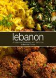 Lebanon: A Lebanese Cookbook with Delicious Lebanese Food