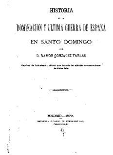 Historia de la dominacion y ultima guera de España en Santo Domingo