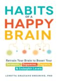 Habits of a Happy Brain: Retrain Your Brain to Boost Your Serotonin, Dopamine, Oxytocin