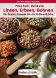 Linsen, Erbsen, Bohnen- Die besten Rezepte für die Vollwertküche