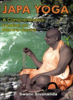 Japa Yoga - A Comprehensive Treatise on Mantra-Sastra