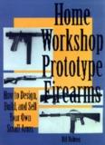 Home Workshop Prototype Firearms – Bill Holmes – Paladin Press.pdf