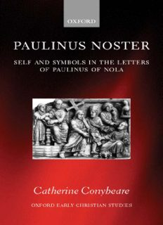 Paulinus Noster: Self and Symbols in the Letters of Paulinus of Nola (Oxford Early Christian Studies)