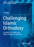 Challenging Islamic Orthodoxy: Accounts of Lia Eden and Other Prophets in Indonesia