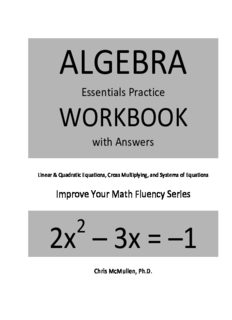 Algebra Essentials Practice Workbook with Answers Linear and Quadratic Equations Cross Multiplying and Systems of Equations Improve your Math Fluency Series Chris McMullen