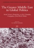 The Greater Middle East in Global Politics: Social Science Perspective on the Changing Geography of the World Politics (International Studies in Sociology and Social Anthropology)