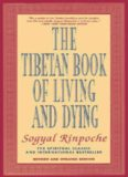 The Tibetan Book of Living and Dying: A New Spiritual Classic from One of the Foremost Interpreters of Tibetan Buddhism to the West