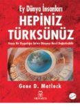 Ey Dünya İnsanları Hepiniz Türksünüz - Gene D.Matlock