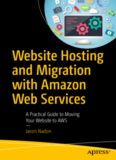 Website Hosting and Migration with Amazon Web Services: A Practical Guide to Moving Your Website