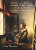 Identity and Cultural Memory in the Fiction of A.S. Byatt: Knitting the Net of Culture