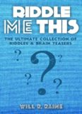 Riddle Me This - The Ultimate Collection Of Riddles & Brain Teasers