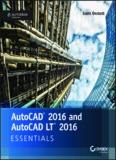 AutoCAD 2016® and AutoCAD LT® 2016: ESSENTIALS