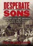 Desperate Sons: Samuel Adams, Patrick Henry, John Hancock, and the Secret Bands of Radicals Who Led