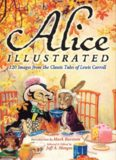 Alice Illustrated: 120 Images from the Classic Tales of Lewis Carroll