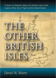 The Other British Isles : A History of Shetland, Orkney, the Hebrides, Isle of Man, Anglesey, Scilly, Isle of Wight, and the Channel Islands