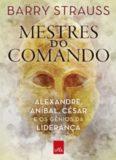 Mestres do comando: Alexandre, Aníbal, César e os gênios da liderança
