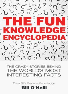 The Fun Knowledge Encyclopedia  The Crazy Stories Behind the World s Most Interesting Facts (Trivia Bill s General Knowledge Book 1) Bill O Neill LAK Publishing
