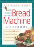 The bread lover's bread machine cookbook: a master baker's 300 favorite recipes for perfect-every-time bread, from every kind of machine
