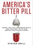 America's Bitter Pill: Money, Politics, Back-Room Deals, and the Fight to Fix Our Broken Healthcare