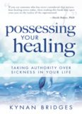 Possessing Your Healing, Taking Authority Over Sickness in Your Life