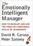 The Emotionally Intelligent Manager: How to Develop and Use the Four Key Emotional Skills