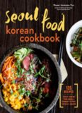 Seoul food Korean cookbook : Korean cooking from kimchi and bibimbap to fried chicken and bingsoo