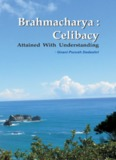 Brahmacharya : Celibacy - Attained With Understanding