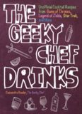 The Geeky Chef Drinks: Unofficial Cocktail Recipes from Game of Thrones, Legend of Zelda, Star Trek
