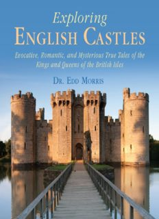 Exploring English Castles : Evocative, Romantic, and Mysterious True Tales of the Kings and Queens of the British Isles