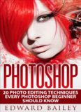 Photoshop: 20 Photo Editing Techniques Every Photoshop Beginner Should Know