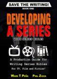 Save The Writing! Developing a Series with Series Bibles: A Production Guide for Writing Series