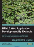 HTML5 Web Application Development By Example: Learn how to build rich, interactive web applications from the ground up using HTML5, CSS3, and jQuery