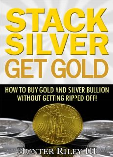 Stack Silver Get Gold: How To Buy Gold And Silver Bullion Without Getting Ripped Off